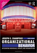 Organizational Behavior: Integrating Individuals Groups and Organizations